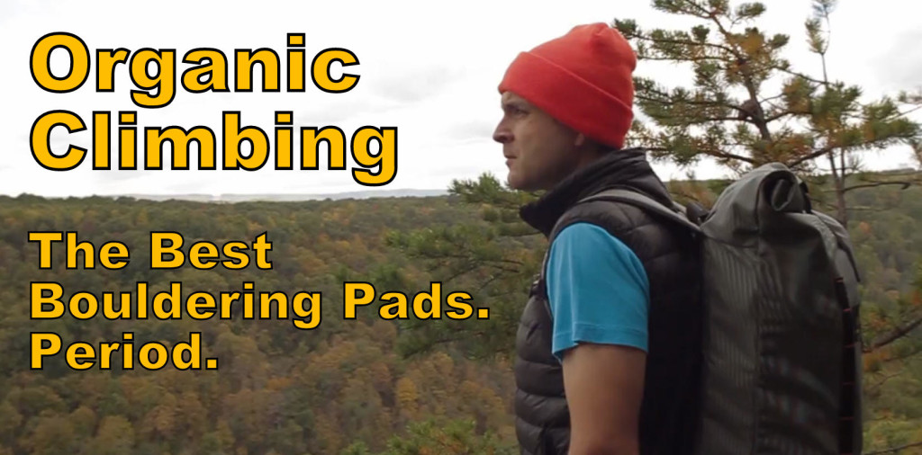 Organic Climbing The Best Bouldering Pads Period