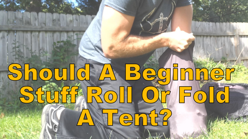 Should a beginner stuff roll or fold a tent short term